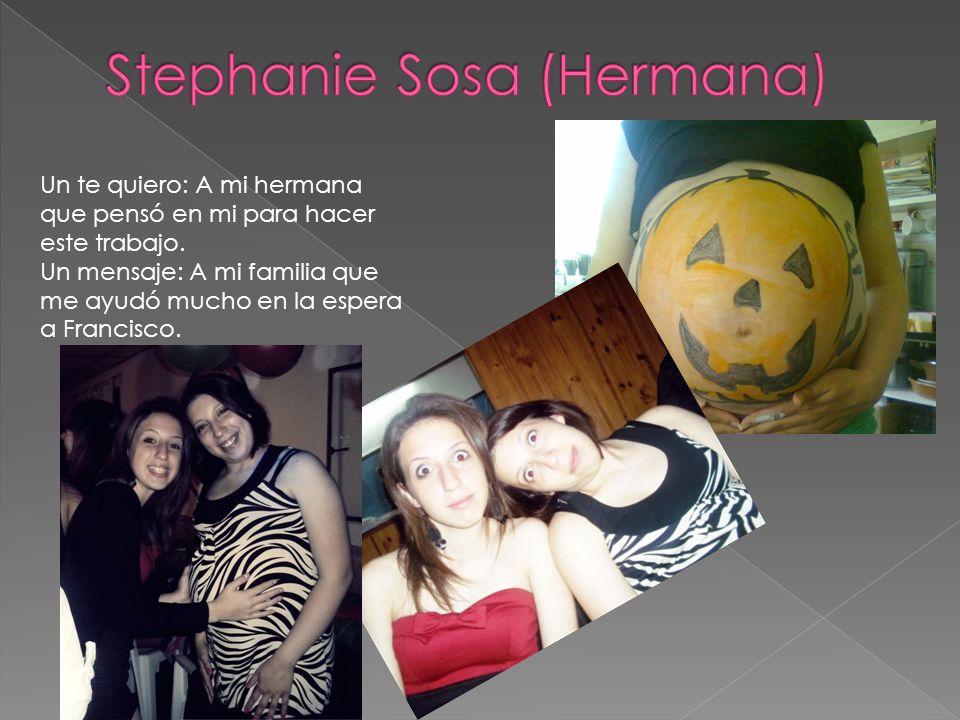 Un te quiero: A mi hermana que pensó en mi para hacer este trabajo. Un mensaje: A mi familia que me ayudó mucho en la espera a Francisco.