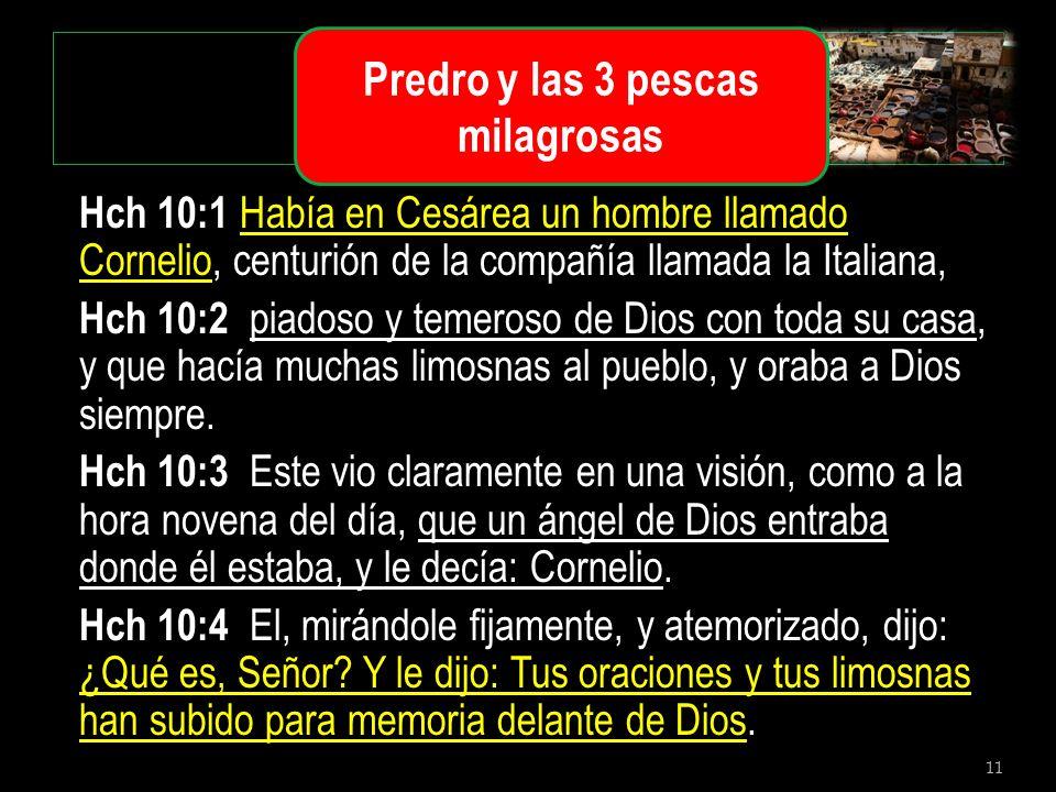 11 Hch 10:1 Había en Cesárea un hombre llamado Cornelio, centurión de la compañía llamada la Italiana, Hch 10:2 piadoso y temeroso de Dios con toda su