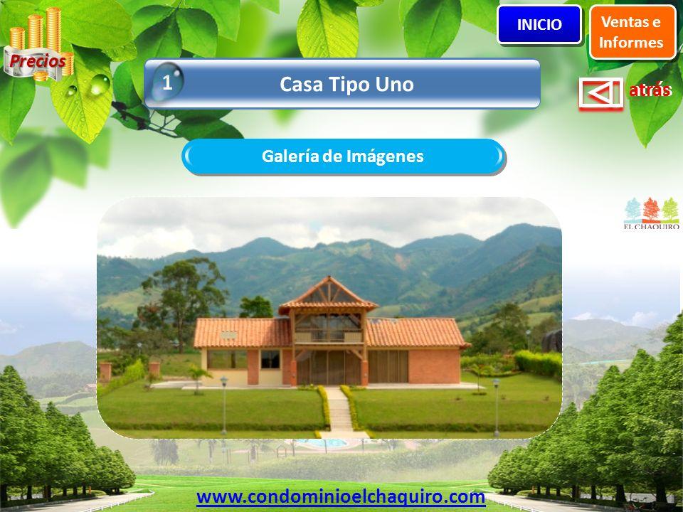atrás Galería de Imágenes Casa Tipo Uno 1 Ventas e Informes INICIO www.condominioelchaquiro.com Precios