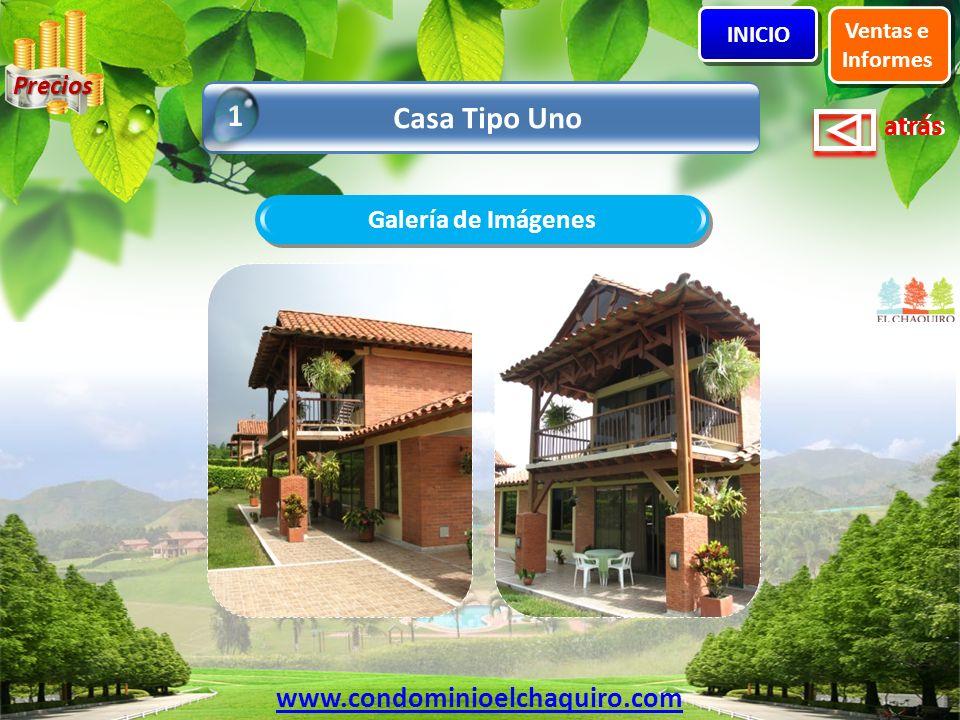atrás Casa Tipo Uno 1 Ventas e Informes INICIO Galería de Imágenes www.condominioelchaquiro.com Precios