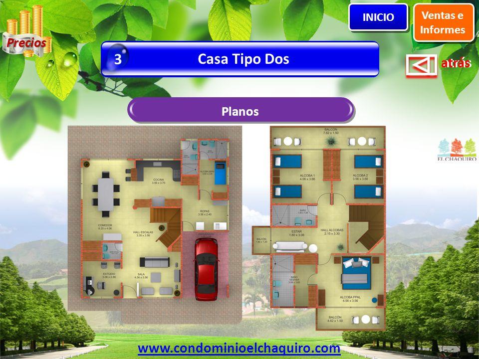 atrás Planos Casa Tipo Dos 3 Ventas e Informes INICIO www.condominioelchaquiro.com Precios