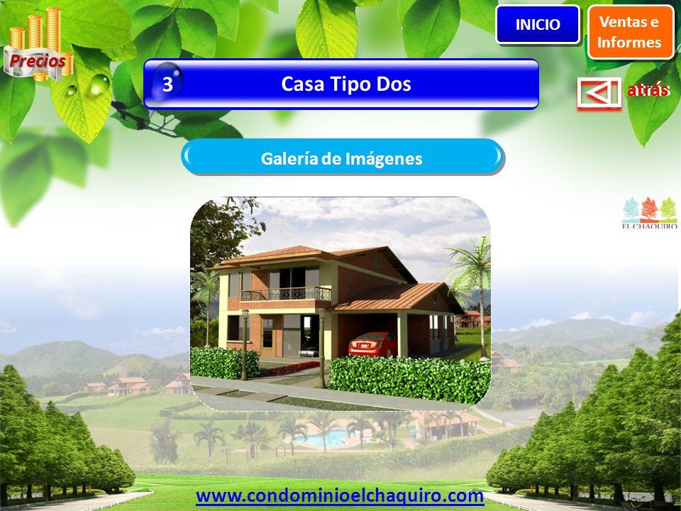 atrás Galería de Imágenes Casa Tipo Dos 3 Ventas e Informes INICIO www.condominioelchaquiro.com Precios