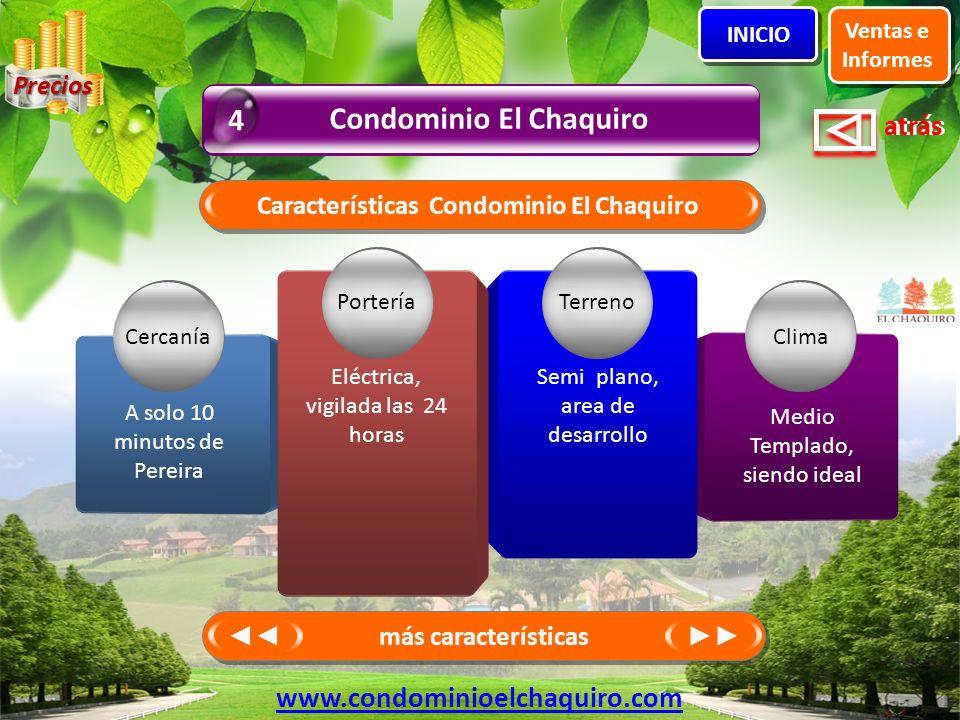 atrás Características Condominio El Chaquiro Clima Medio Templado, siendo ideal Cercanía A solo 10 minutos de Pereira Terreno Semi plano, area de desa