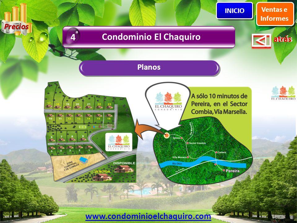 atrás Planos Ventas e Informes INICIO Condominio El Chaquiro 4 www.condominioelchaquiro.com Precios