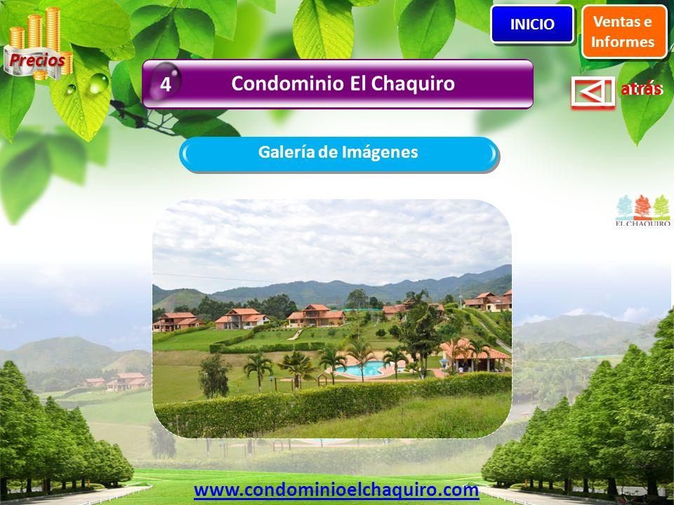 atrás Galería de Imágenes Ventas e Informes INICIO Condominio El Chaquiro 4 www.condominioelchaquiro.com Precios