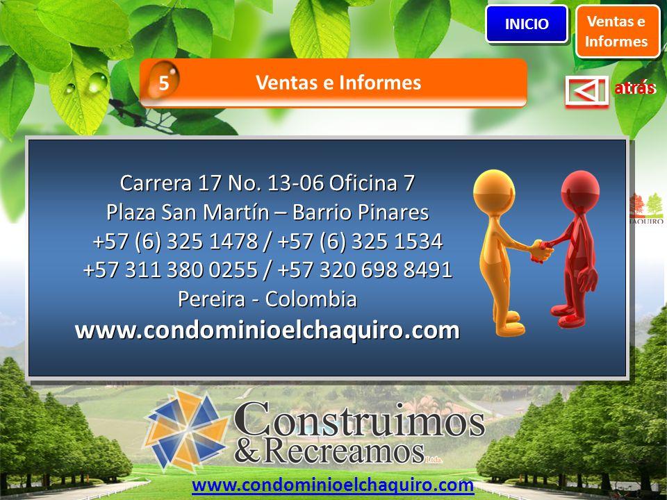 atrás Ventas e Informes INICIO Ventas e Informes 5 Carrera 17 No. 13-06 Oficina 7 Plaza San Martín – Barrio Pinares +57 (6) 325 1478 / +57 (6) 325 153