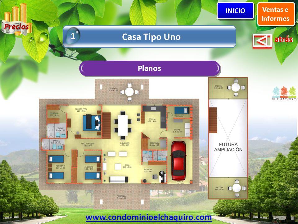 atrás Planos Casa Tipo Uno 1 Ventas e Informes INICIO www.condominioelchaquiro.com Precios