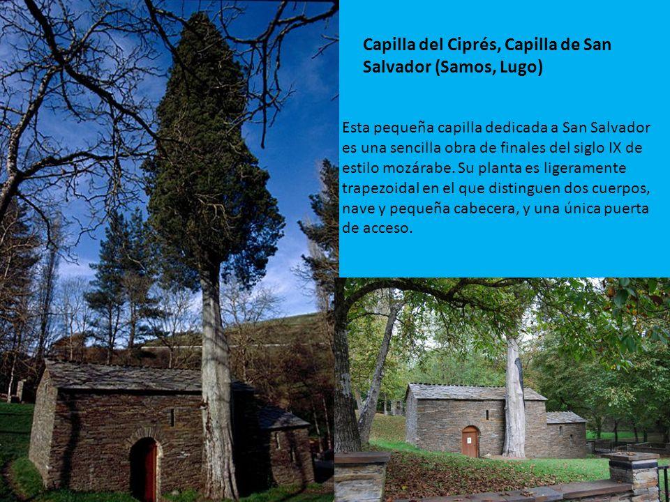 Capilla del Ciprés, Capilla de San Salvador (Samos, Lugo) Esta pequeña capilla dedicada a San Salvador es una sencilla obra de finales del siglo IX de