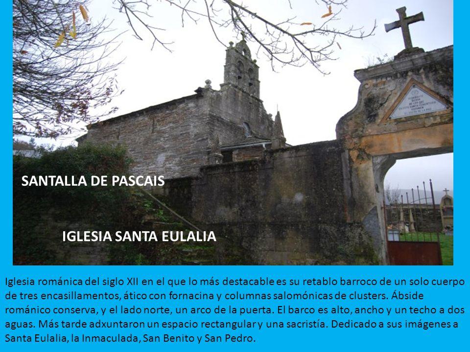 SANTALLA DE PASCAIS IGLESIA SANTA EULALIA Iglesia románica del siglo XII en el que lo más destacable es su retablo barroco de un solo cuerpo de tres e