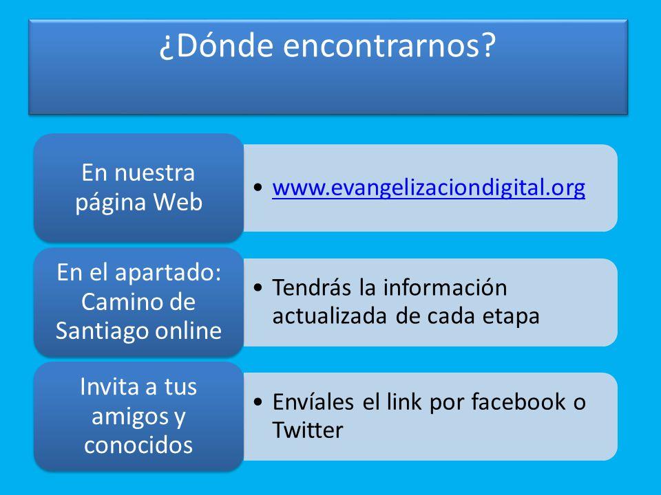 www.evangelizaciondigital.org En nuestra página Web Tendrás la información actualizada de cada etapa En el apartado: Camino de Santiago online Envíale