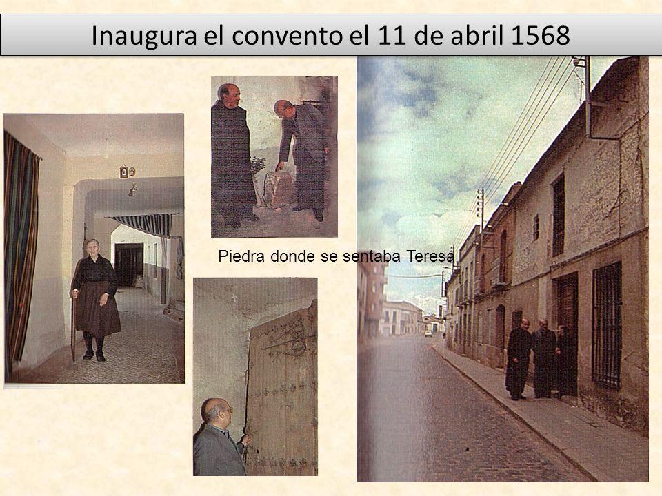 Inaugura el convento el 11 de abril 1568 Piedra donde se sentaba Teresa