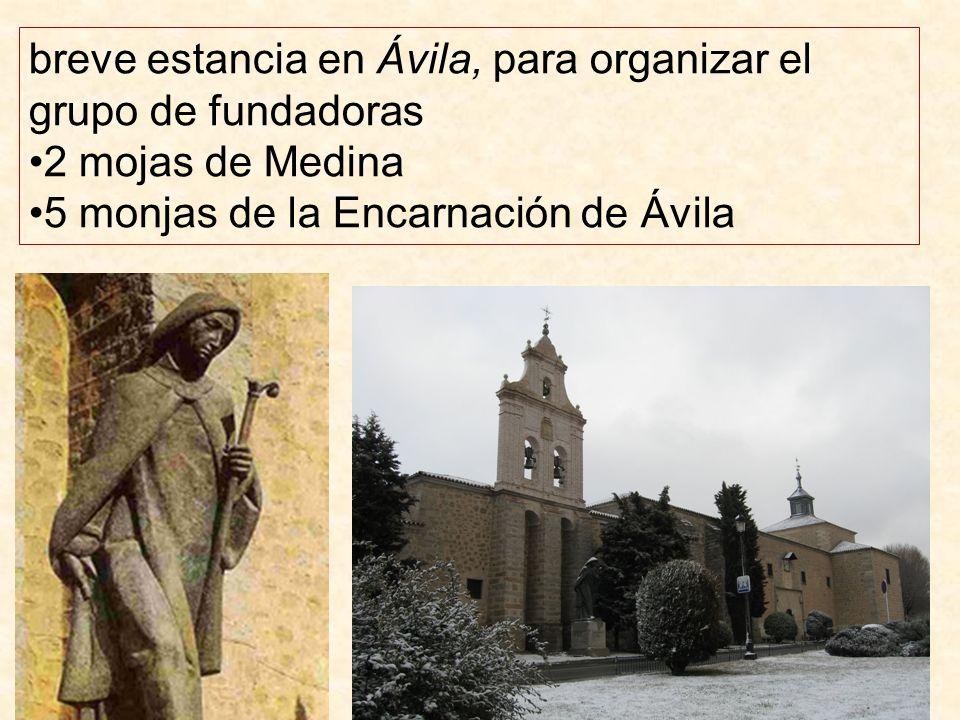 breve estancia en Ávila, para organizar el grupo de fundadoras 2 mojas de Medina 5 monjas de la Encarnación de Ávila