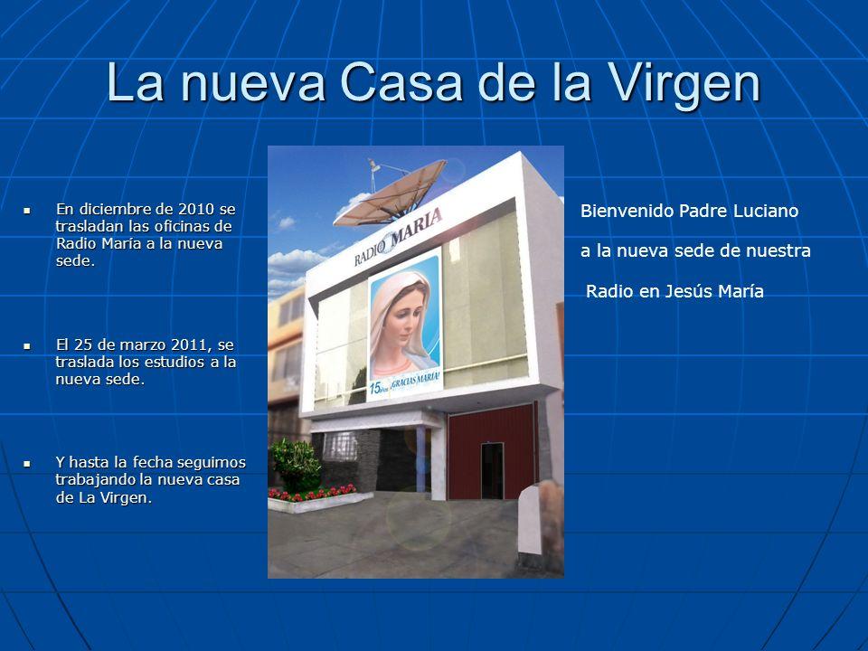La nueva Casa de la Virgen En diciembre de 2010 se trasladan las oficinas de Radio María a la nueva sede. En diciembre de 2010 se trasladan las oficin