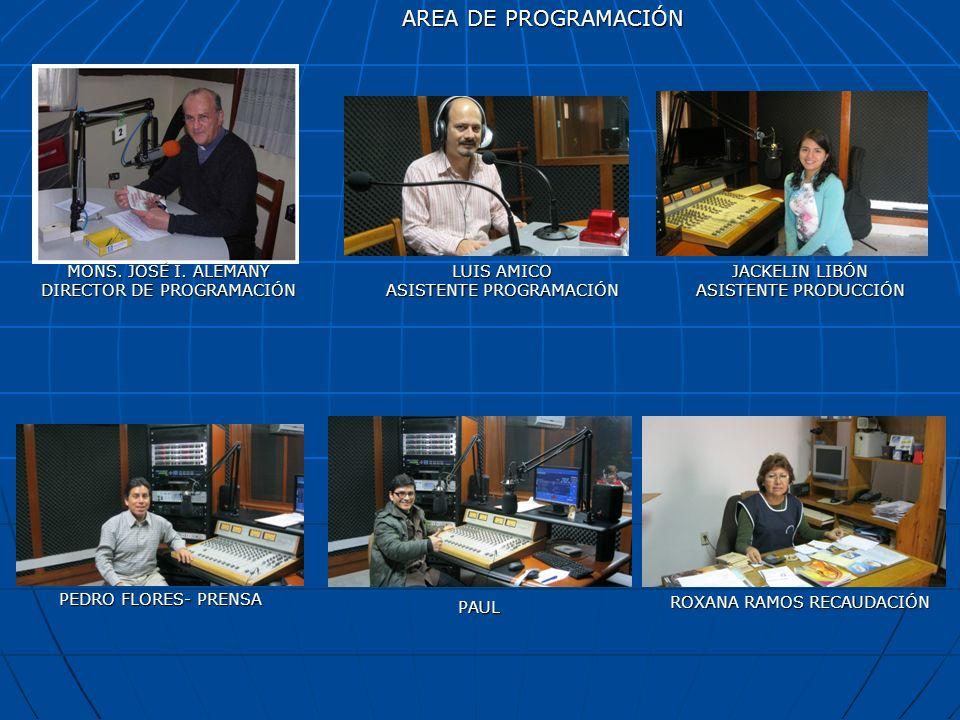 LUIS AMICO ASISTENTE PROGRAMACIÓN JACKELIN LIBÓN ASISTENTE PRODUCCIÓN PEDRO FLORES- PRENSA MONS. JOSÉ I. ALEMANY DIRECTOR DE PROGRAMACIÓN ROXANA RAMOS