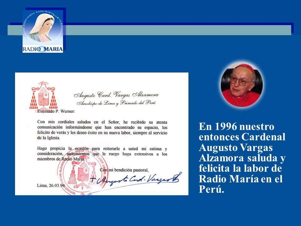 . En 1996 nuestro entonces Cardenal Augusto Vargas Alzamora saluda y felicita la labor de Radio María en el Perú.