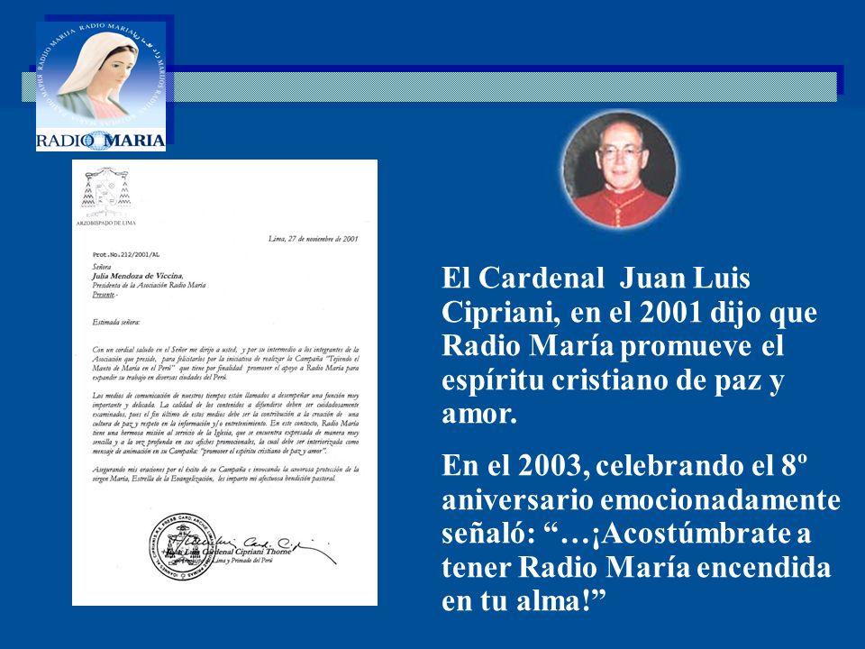 . El Cardenal Juan Luis Cipriani, en el 2001 dijo que Radio María promueve el espíritu cristiano de paz y amor. En el 2003, celebrando el 8º aniversar