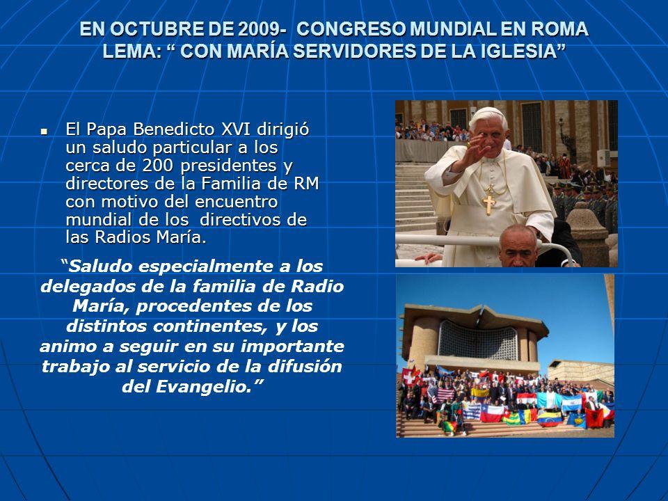 EN OCTUBRE DE 2009- CONGRESO MUNDIAL EN ROMA LEMA: CON MARÍA SERVIDORES DE LA IGLESIA El Papa Benedicto XVI dirigió un saludo particular a los cerca d