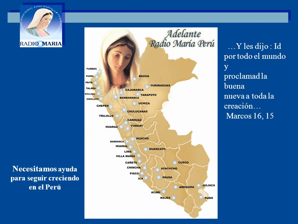 Necesitamos ayuda para seguir creciendo en el Perú. …Y les dijo : Id por todo el mundo y proclamad la buena nueva a toda la creación… Marcos 16, 15