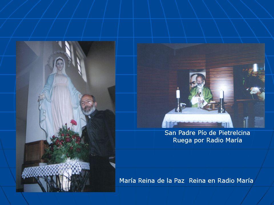 María Reina de la Paz Reina en Radio María San Padre Pío de Pietrelcina Ruega por Radio María
