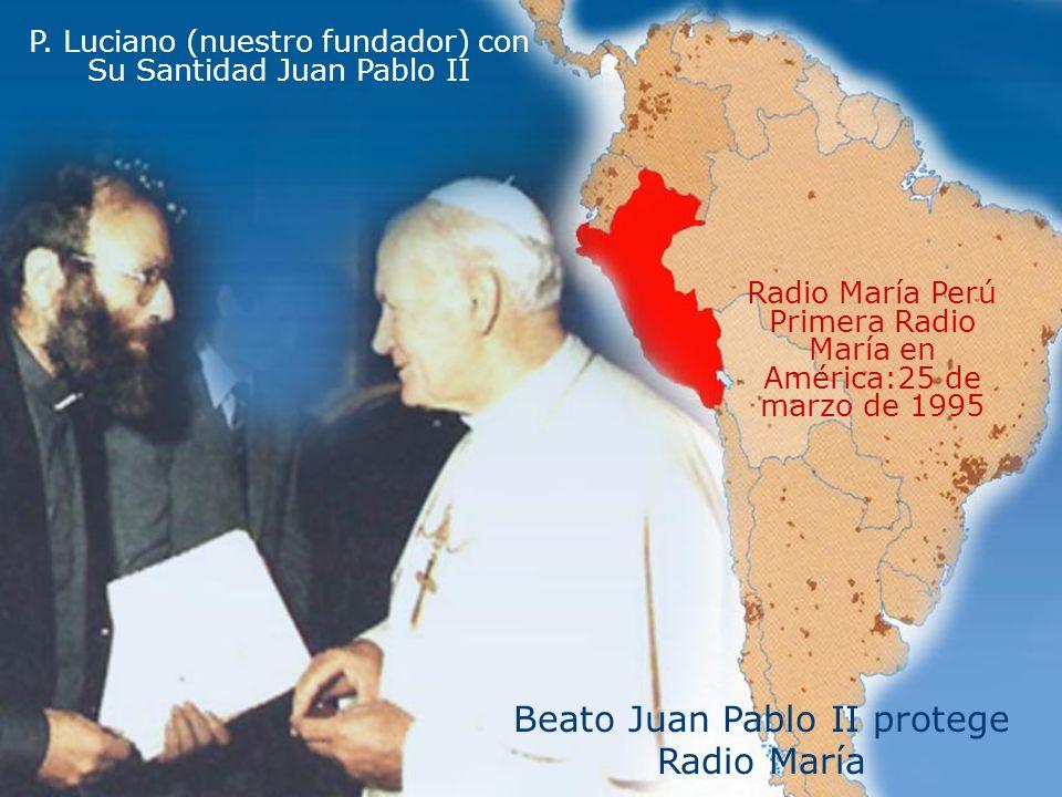P. Luciano (nuestro fundador) con Su Santidad Juan Pablo II Radio María Perú Primera Radio María en América:25 de marzo de 1995 Beato Juan Pablo II pr