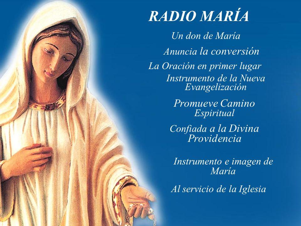 RADIO MARÍA Un don de María Anuncia la conversión La Oración en primer lugar Instrumento de la Nueva Evangelización Promueve Camino Espiritual Confiad