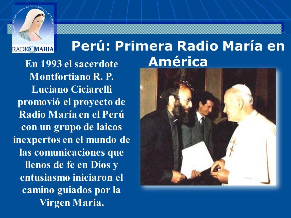 . En 1993 el sacerdote Montfortiano R. P. Luciano Ciciarelli promovió el proyecto de Radio María en el Perú con un grupo de laicos inexpertos en el mu