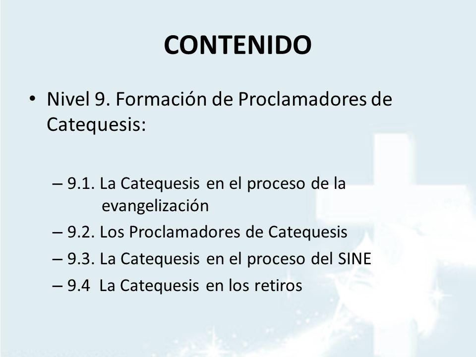 CONTENIDO Nivel 9. Formación de Proclamadores de Catequesis: – 9.1. La Catequesis en el proceso de la evangelización – 9.2. Los Proclamadores de Cateq
