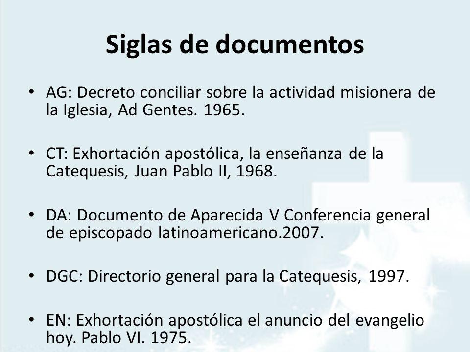 Siglas de documentos AG: Decreto conciliar sobre la actividad misionera de la Iglesia, Ad Gentes. 1965. CT: Exhortación apostólica, la enseñanza de la