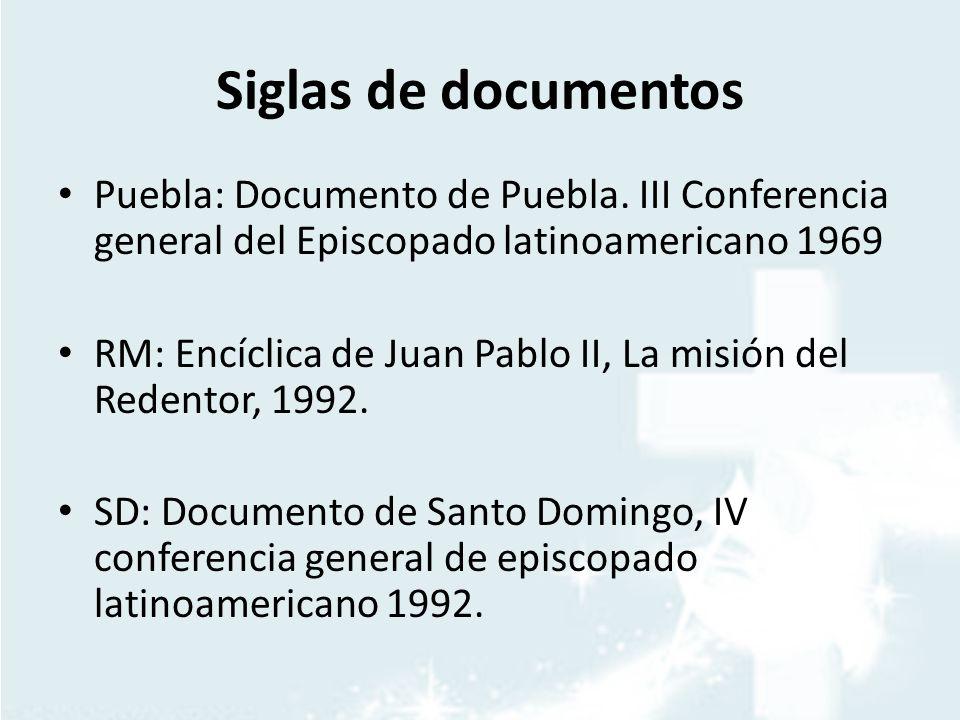 Siglas de documentos Puebla: Documento de Puebla. III Conferencia general del Episcopado latinoamericano 1969 RM: Encíclica de Juan Pablo II, La misió
