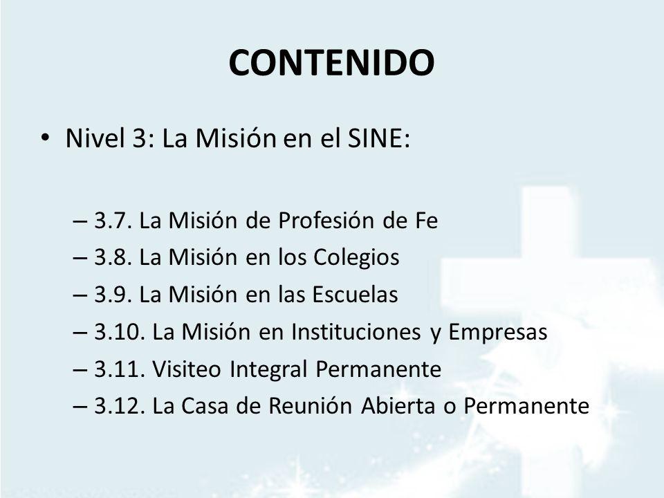 CONTENIDO Nivel 3: La Misión en el SINE: – 3.7. La Misión de Profesión de Fe – 3.8. La Misión en los Colegios – 3.9. La Misión en las Escuelas – 3.10.
