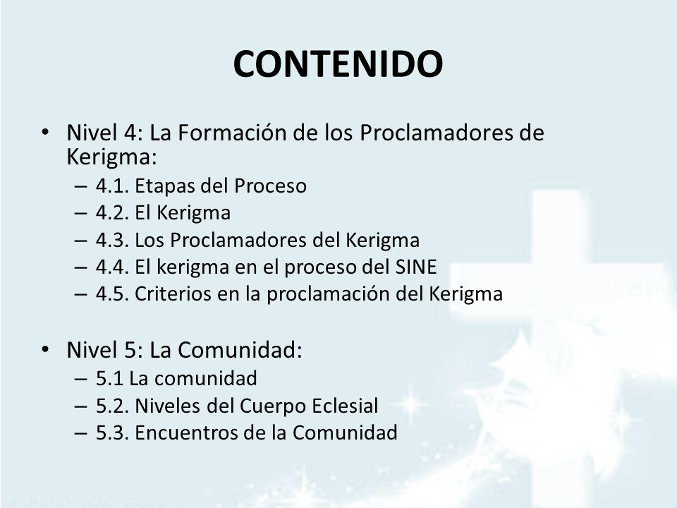 CONTENIDO Nivel 4: La Formación de los Proclamadores de Kerigma: – 4.1. Etapas del Proceso – 4.2. El Kerigma – 4.3. Los Proclamadores del Kerigma – 4.
