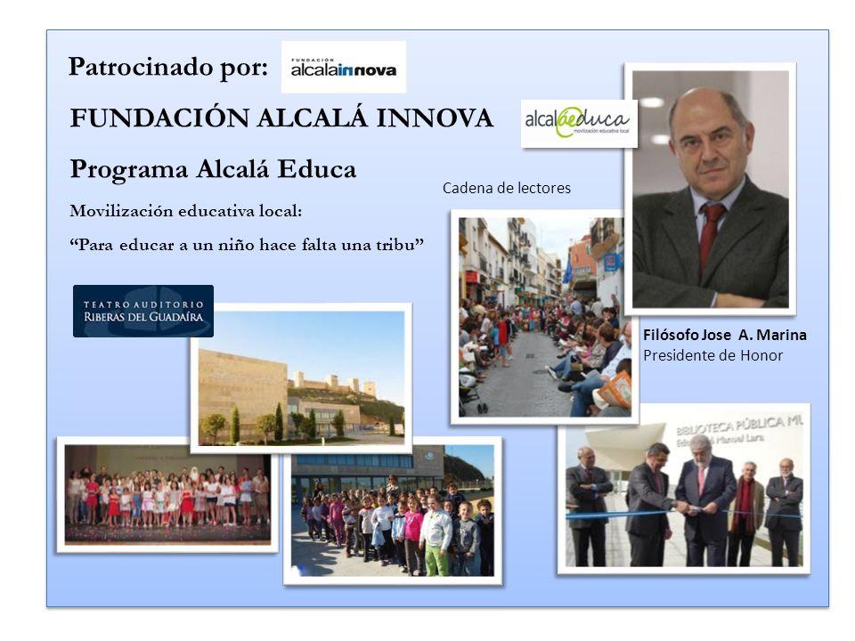 Patrocinado por: FUNDACIÓN ALCALÁ INNOVA Programa Alcalá Educa Movilización educativa local: Para educar a un niño hace falta una tribu Patrocinado po