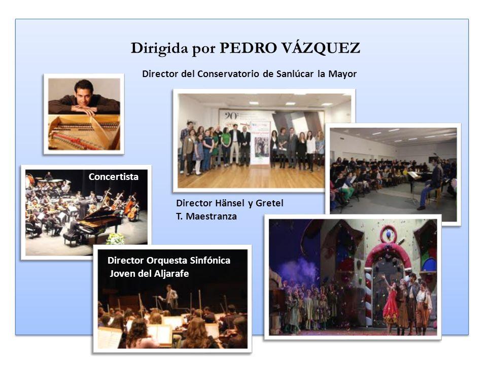 Dirigida por PEDRO VÁZQUEZ Dirigida por PEDRO VÁZQUEZ Director Hänsel y Gretel T. Maestranza Concertista Director Orquesta Sinfónica Joven del Aljaraf