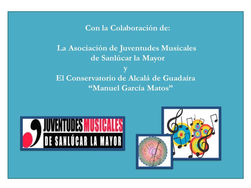 Con la Colaboración de: La Asociación de Juventudes Musicales de Sanlúcar la Mayor y El Conservatorio de Alcalá de Guadaíra Manuel García Matos
