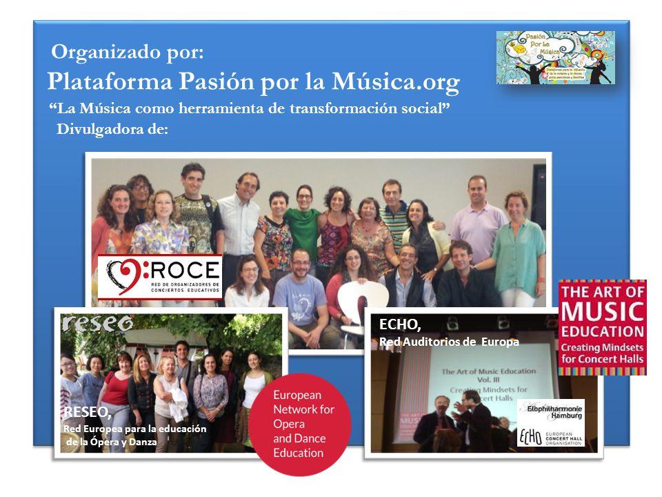 Organizado por: Plataforma Pasión por la Música.org La Música como herramienta de transformación social Divulgadora de: RESEO, Red Europea para la edu