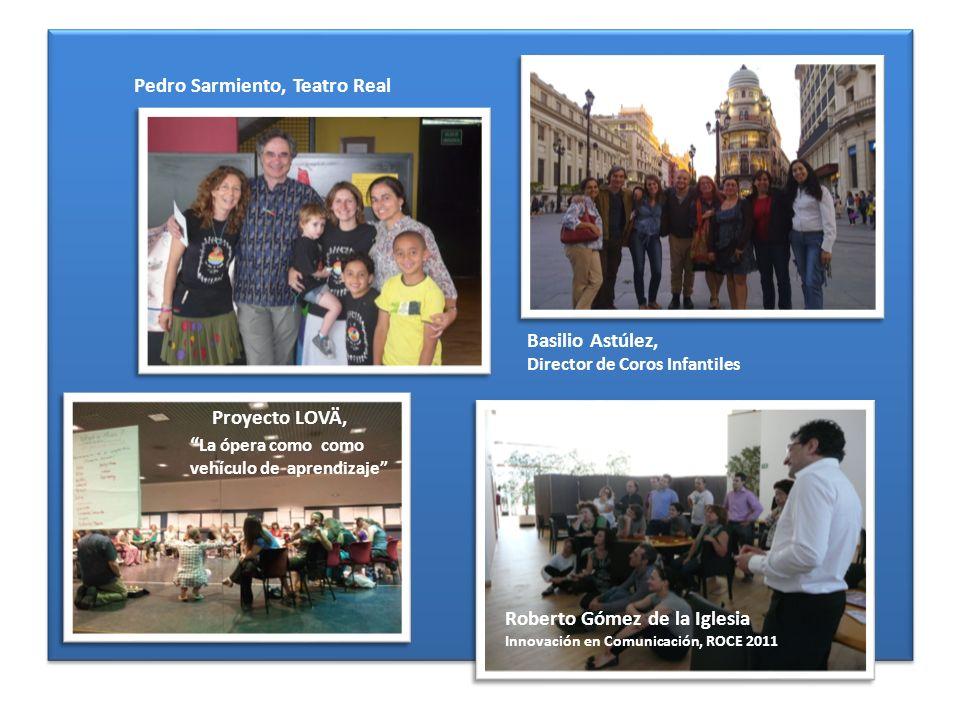 Pedro Sarmiento, Teatro Real Basilio Astúlez, Director de Coros Infantiles Roberto Gómez de la Iglesia Innovación en Comunicación, ROCE 2011 Proyecto