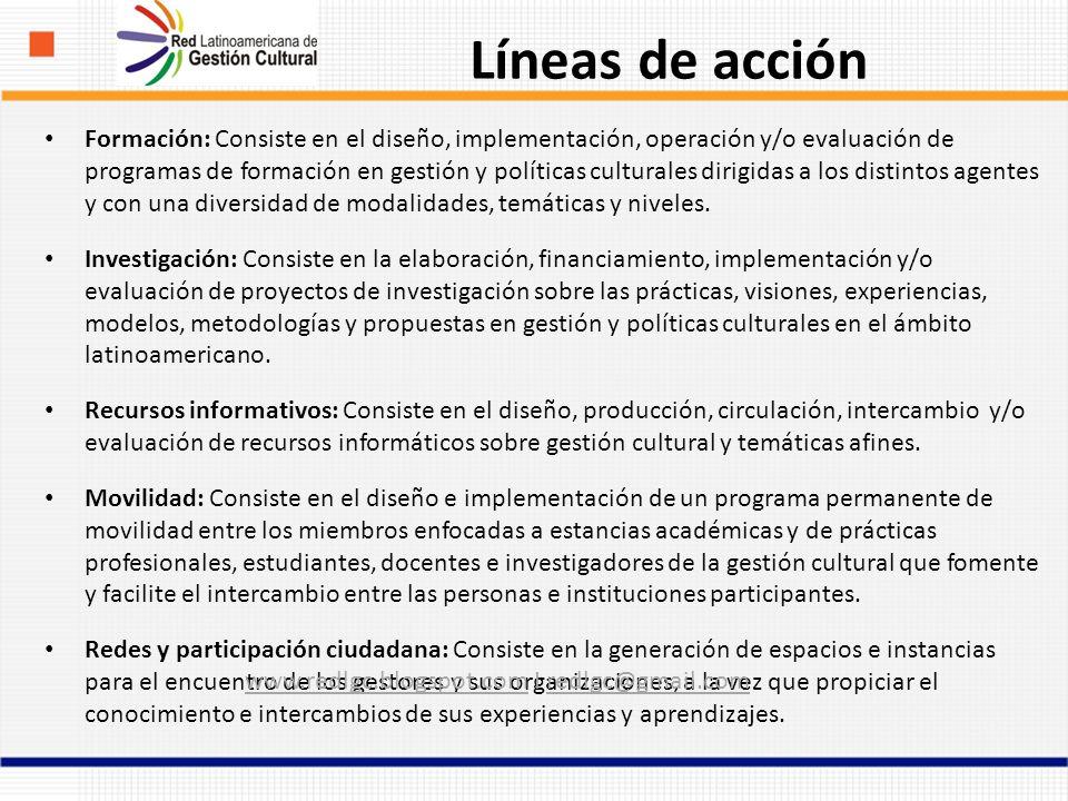 Líneas de acción Formación: Consiste en el diseño, implementación, operación y/o evaluación de programas de formación en gestión y políticas culturales dirigidas a los distintos agentes y con una diversidad de modalidades, temáticas y niveles.