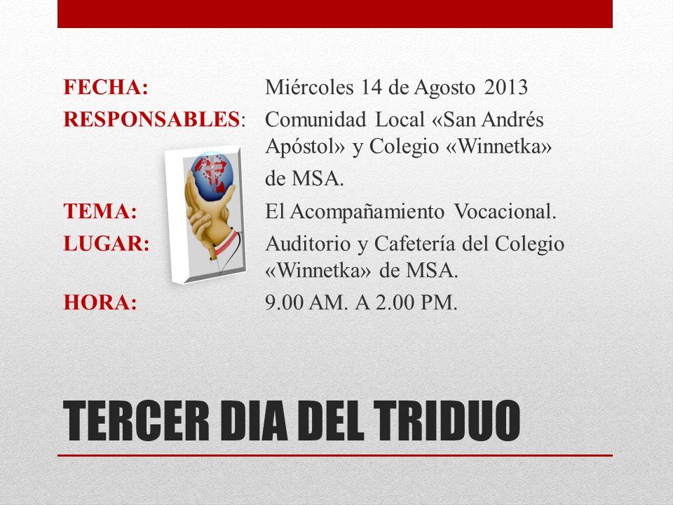 TERCER DIA DEL TRIDUO FECHA:Miércoles 14 de Agosto 2013 RESPONSABLES:Comunidad Local «San Andrés Apóstol» y Colegio «Winnetka» de MSA. TEMA:El Acompañ