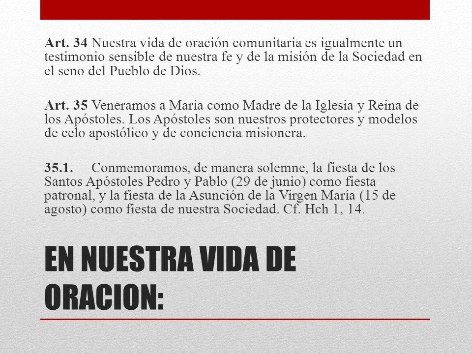 EN NUESTRA VIDA DE ORACION: Art. 34Nuestra vida de oración comunitaria es igualmente un testimonio sensible de nuestra fe y de la misión de la Socieda