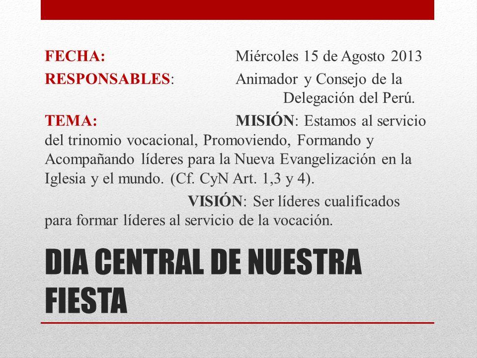 DIA CENTRAL DE NUESTRA FIESTA FECHA:Miércoles 15 de Agosto 2013 RESPONSABLES:Animador y Consejo de la Delegación del Perú. TEMA: MISIÓN: Estamos al se