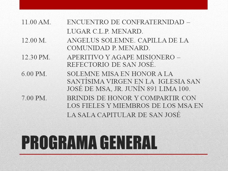 PROGRAMA GENERAL 11.00 AM. ENCUENTRO DE CONFRATERNIDAD – LUGAR C.L.P. MENARD. 12.00 M.ANGELUS SOLEMNE. CAPILLA DE LA COMUNIDAD P. MENARD. 12.30 PM. AP