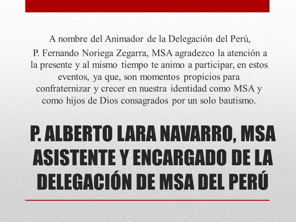 P. ALBERTO LARA NAVARRO, MSA ASISTENTE Y ENCARGADO DE LA DELEGACIÓN DE MSA DEL PERÚ A nombre del Animador de la Delegación del Perú, P. Fernando Norie