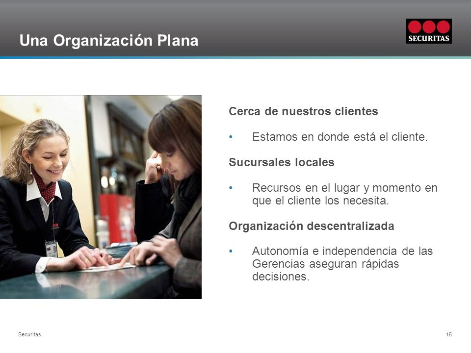 Grid Securitas 15 Una Organización Plana Cerca de nuestros clientes Estamos en donde está el cliente.