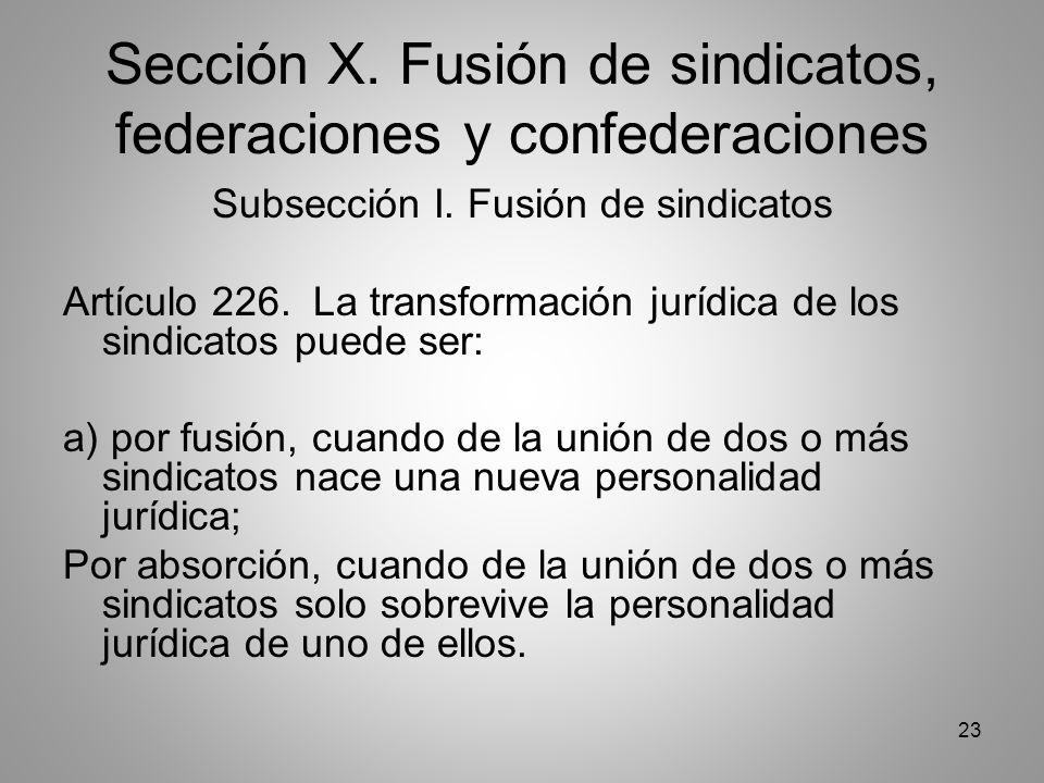 23 Sección X. Fusión de sindicatos, federaciones y confederaciones Subsección I.
