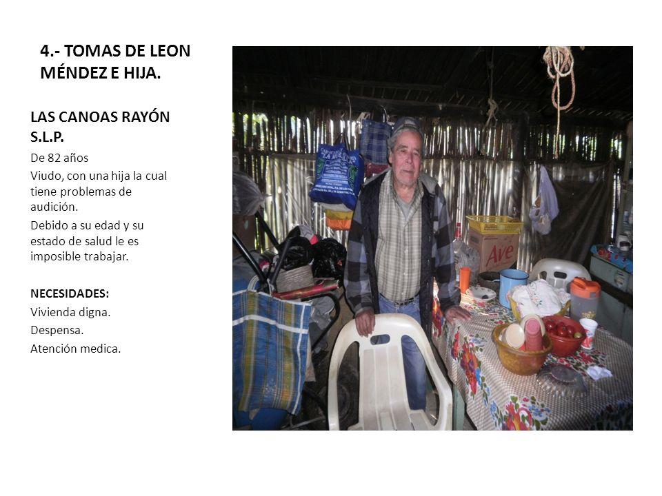 4.- TOMAS DE LEON MÉNDEZ E HIJA. LAS CANOAS RAYÓN S.L.P. De 82 años Viudo, con una hija la cual tiene problemas de audición. Debido a su edad y su est