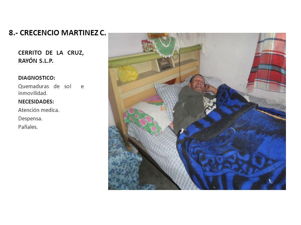 8.- CRECENCIO MARTINEZ C. CERRITO DE LA CRUZ, RAYÓN S.L.P. DIAGNOSTICO: Quemaduras de sol e inmovilidad. NECESIDADES: Atención medica. Despensa. Pañal