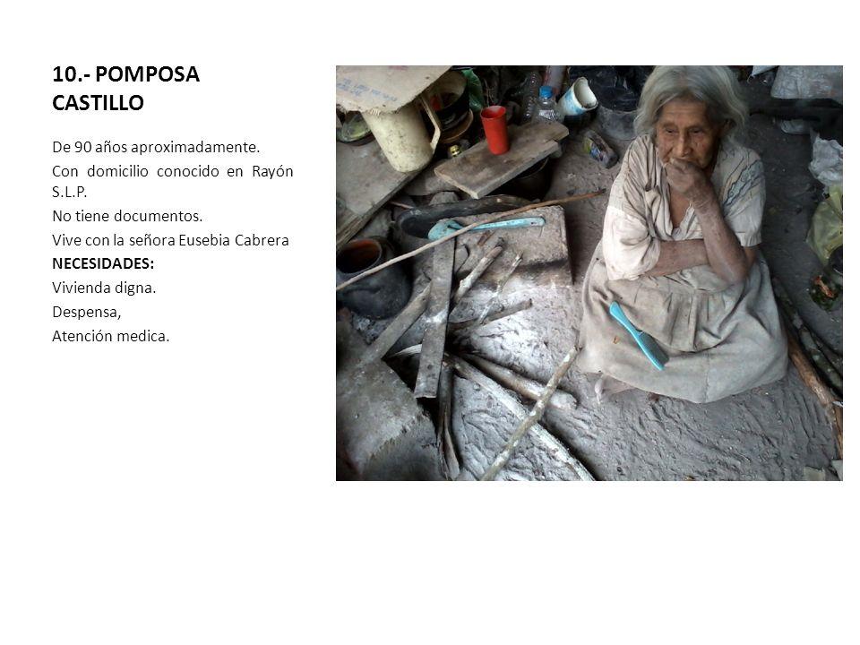 10.- POMPOSA CASTILLO De 90 años aproximadamente. Con domicilio conocido en Rayón S.L.P. No tiene documentos. Vive con la señora Eusebia Cabrera NECES