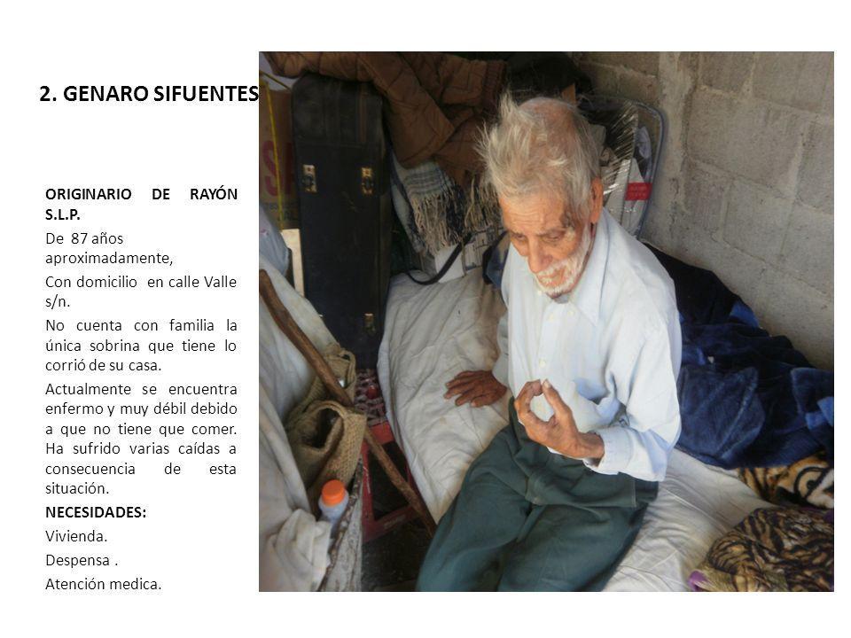 2. GENARO SIFUENTES ORIGINARIO DE RAYÓN S.L.P. De 87 años aproximadamente, Con domicilio en calle Valle s/n. No cuenta con familia la única sobrina qu