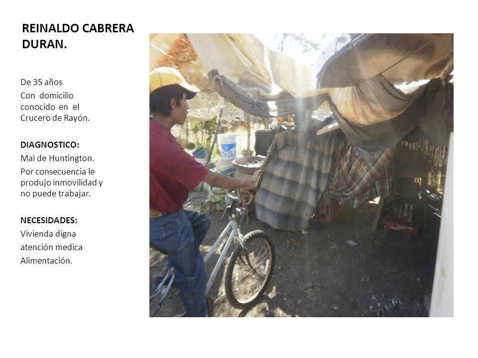 REINALDO CABRERA DURAN.De 35 años Con domicilio conocido en el Crucero de Rayón.