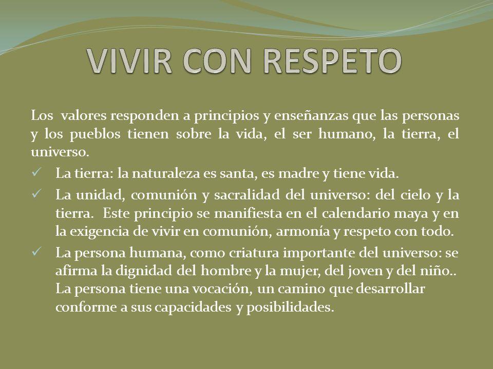Los valores responden a principios y enseñanzas que las personas y los pueblos tienen sobre la vida, el ser humano, la tierra, el universo. La tierra: